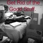 Get Rid of the Good Stuff