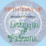 Fifth Day of Minimalist Christmas-Letting Go of Traditions