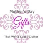 Mother's Day Gifts That Won't Cause Clutter